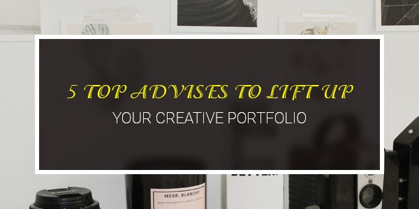 5 top advises to lift up your creative portfolio