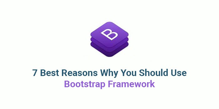 7 reasons why you should use Bootstrap Framework