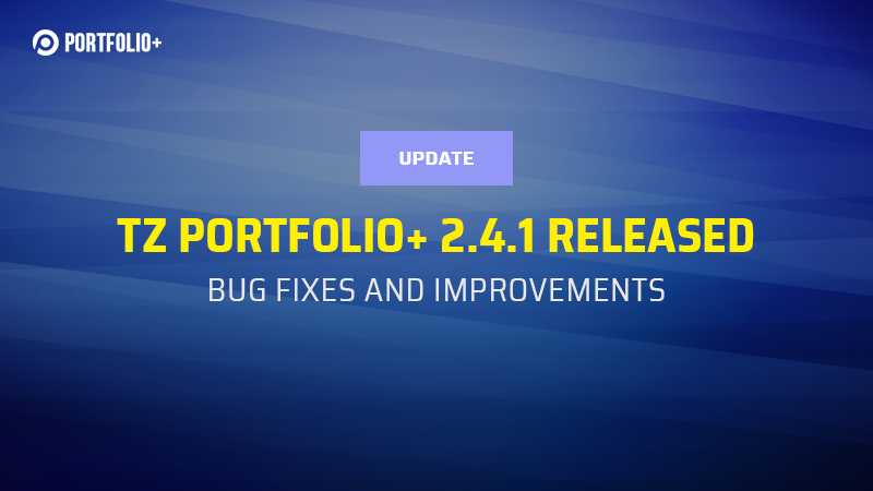[Update] TZ Portfolio+ 2.4.1 available with bug-fixes and improvements.